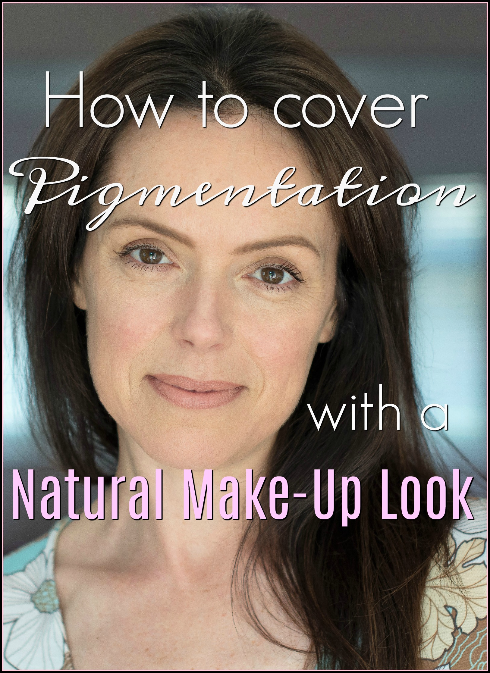 how to cover pigmentation with a natural make up look